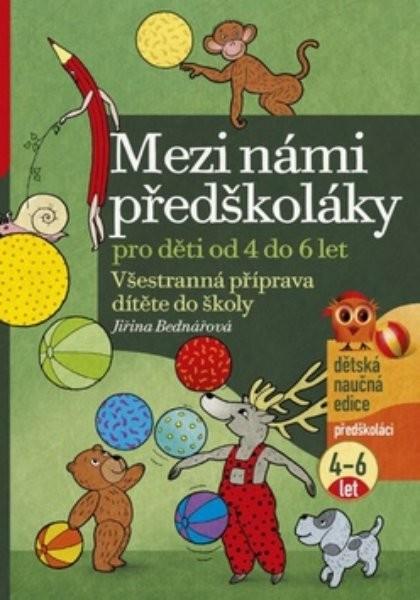 Mezi námi předškoláky - Všestranná příprava dítěte do školy (4 až 6 let)