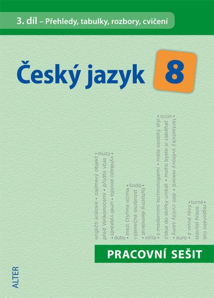 Český jazyk 8.r. 3.díl - Přehledy, tabulky, rozbory, cvičení (pracovní sešit)
