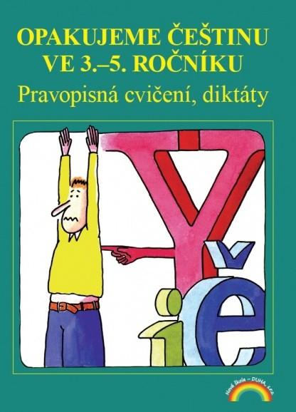 Opakujeme češtinu ve 3.- 5.ročníku (Pravopisná cvičení, diktáty)