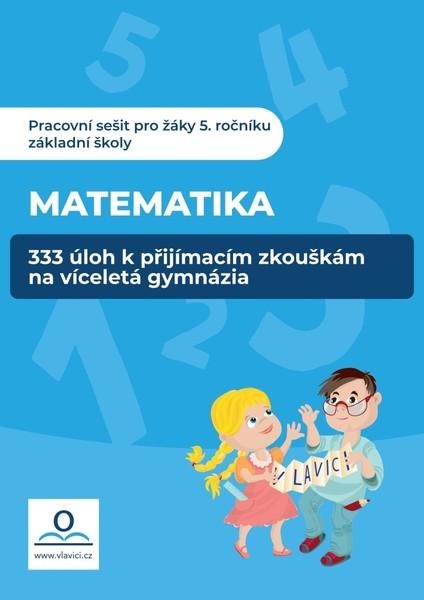 Matematika - 333 úloh k přijímacím zkouškám na víceletá gymnázia