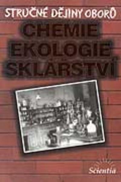 Stručné dějiny oborů-Chemie,ekologie,sklářství