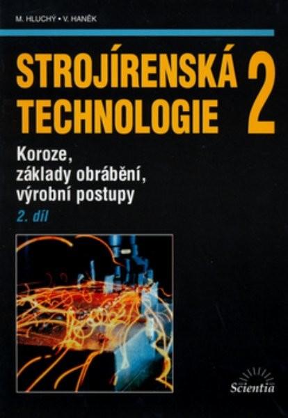 Strojírenská technologie 2 2.díl - Koroze, základy obrábění, výrobní postupy