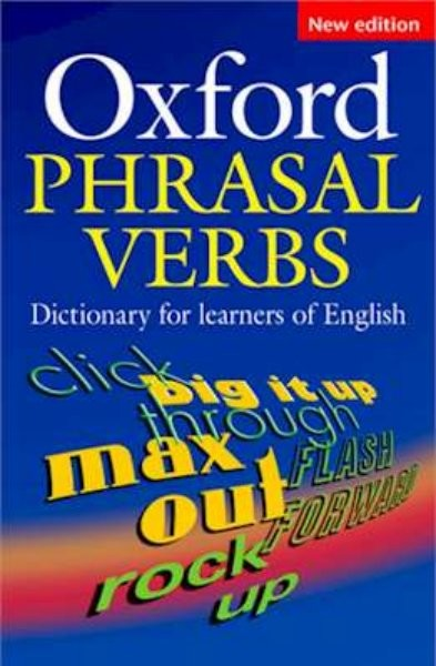 Oxford Phrasal Verbs - Dictionary for learners of English (New edition)