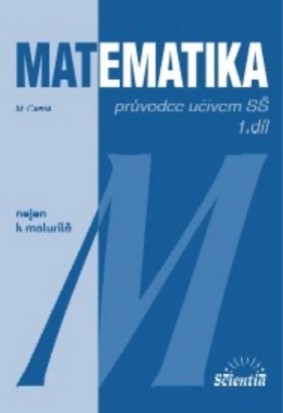 Matematika nejen k maturitě - průvodce učivem SŠ 1.díl
