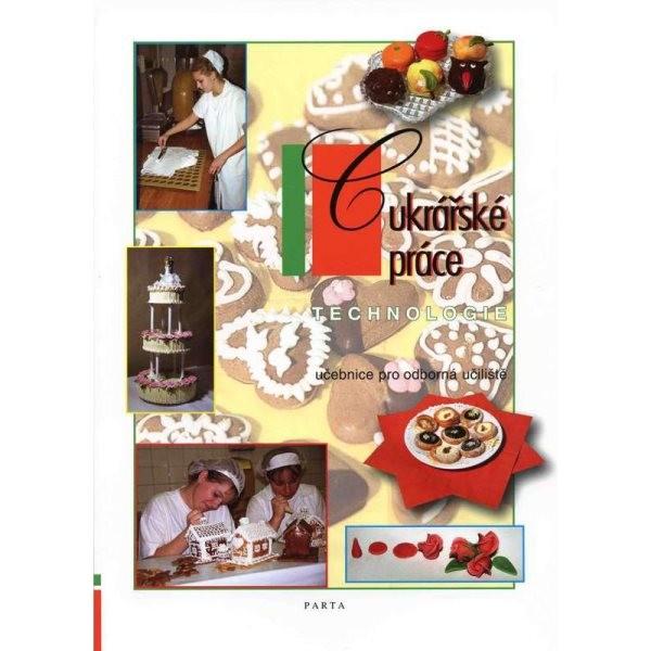 Cukrářské práce - technologie (učebnice pro odborná učiliště)
