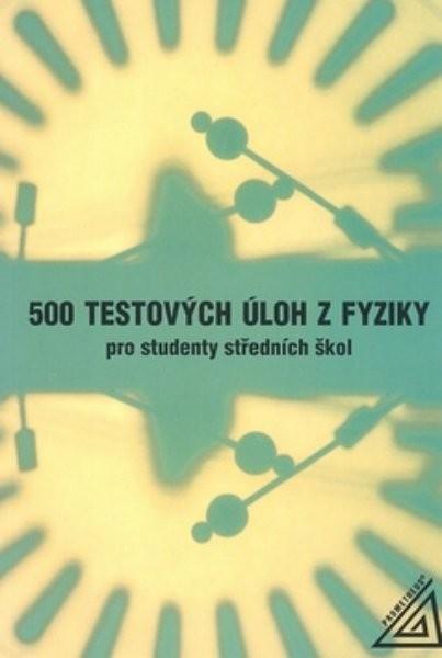 500 testových úloh z fyziky pro studenty středních škol