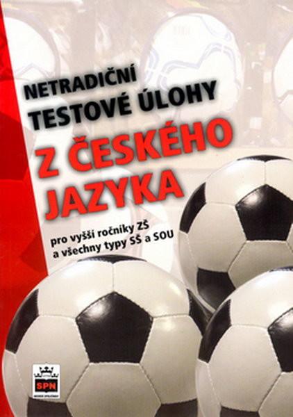 Netradiční testové úlohy z českého jazyka pro vyšší ročníky ZŠ a všechny typy SŠ a SOU