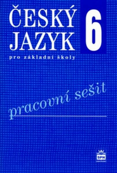 Český jazyk 6.r. ZŠ - pracovní sešit (nová řada dle RVP)