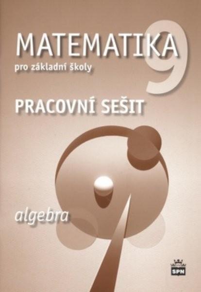 Matematika 9.r. ZŠ - Algebra - pracovní sešit (nová řada dle RVP ZV)