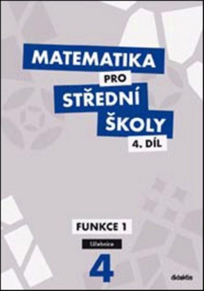 Matematika pro SŠ 4.díl - Funkce I (učebnice)