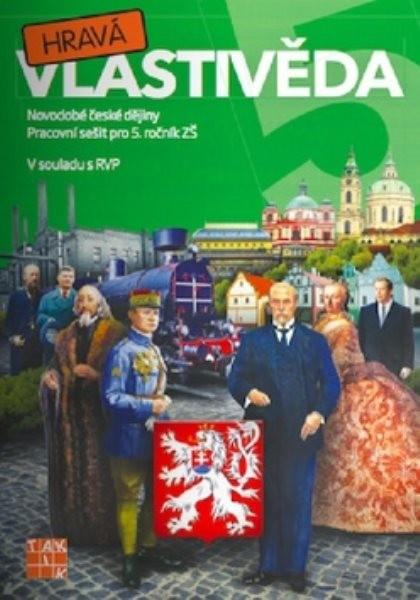 Hravá vlastivěda 5 Novodobé české dějiny - Pracovní sešit pro 5.r. ZŠ