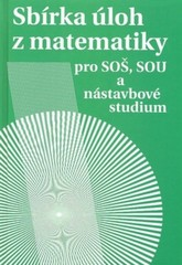 Sbírka úloh z matematiky pro SOŠ, SOU a nástavbové studium
